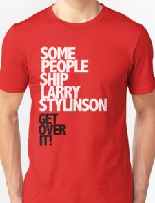 Some people ship Larry Stylinson — Get over it! Unisex T-Shirt