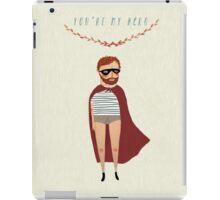 You're my hero iPad Case/Skin