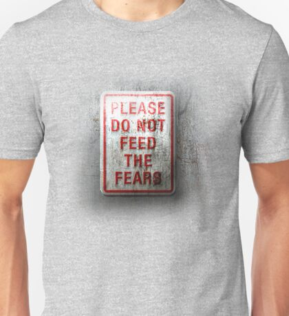Please, do not feed the fears Unisex T-Shirt