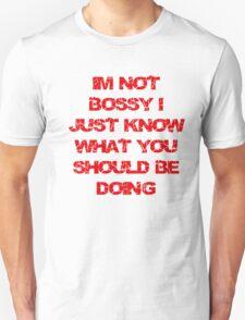 bossy..no really? T-Shirt
