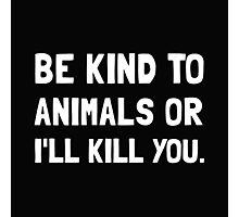 Kind To Animals 2 Photographic Print