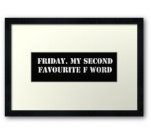 Friday.  My second favourite F Word Framed Print
