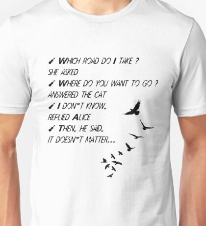 Which road do I take ? Unisex T-Shirt