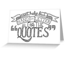 Hand Letter All The Quotes Greeting Card