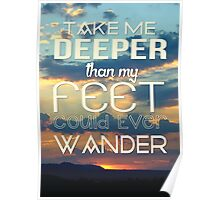 Take me deeper than my feet could ever wander Poster