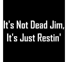 It's Not Dead Jim, It's Just Restin' Photographic Print