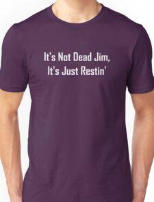 It's Not Dead Jim, It's Just Restin' Unisex T-Shirt