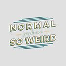 Normal People Are So Weird by Magdalena Mikos