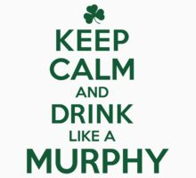 Funny 'Keep Calm and Drink Like a Murphy' St. Patrick's Day T-Shirt and Gifts by Albany Retro