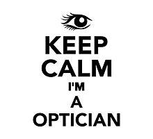 Keep calm I'm a Optician Photographic Print