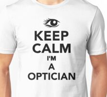 Keep calm I'm a Optician Unisex T-Shirt