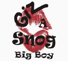 Giz a Snog Big Boy - Valentines Tee! by SNAPPYDAVE
