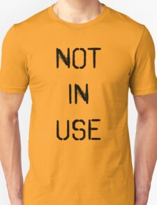 Not In Use T-Shirt