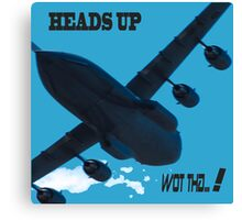 HEADS UP WOT THA..!  Canvas Print