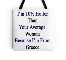 I'm 10% Hotter Than Your Average Woman Because I'm From Greece  Tote Bag