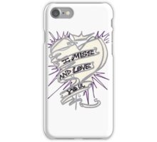 I Miss And Love You iPhone Case/Skin