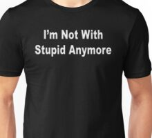 Im Not With Stupid Anymore Unisex T-Shirt