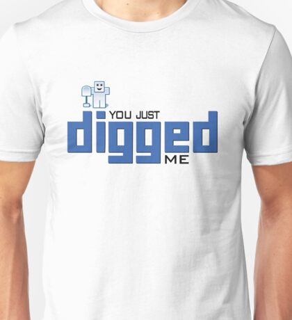 You just DIGGed me T-Shirt