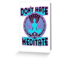 DON'T HATE, MEDITATE. Greeting Card