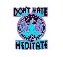 DON'T HATE, MEDITATE. Photographic Print