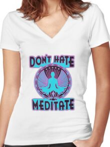 DON'T HATE, MEDITATE. Women's Fitted V-Neck T-Shirt