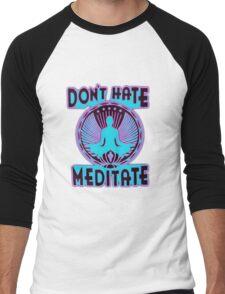 DON'T HATE, MEDITATE. Men's Baseball ¾ T-Shirt