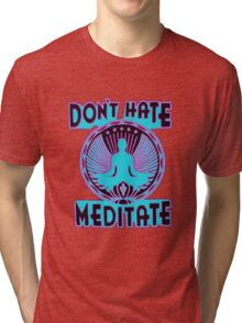 DON'T HATE, MEDITATE. Tri-blend T-Shirt