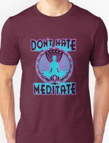 DON'T HATE, MEDITATE. Unisex T-Shirt