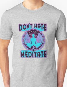 DON'T HATE, MEDITATE. Unisex T-Shirt