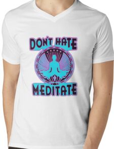 DON'T HATE, MEDITATE. Mens V-Neck T-Shirt