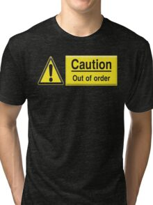 Caution : Out of Order Tri-blend T-Shirt