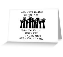 Put Your Hands in the Air - Cops Shoot Greeting Card