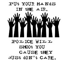 Put Your Hands in the Air - Cops Shoot Photographic Print