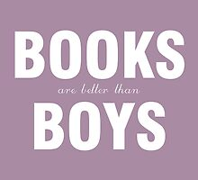 Books are better than boys by pixelspin