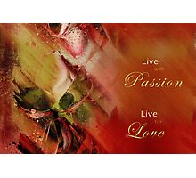 Live with Passion Live for Love Photographic Print