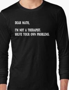 Dear Math, I'm Not A Therapist Funny Geek Nerd Long Sleeve T-Shirt