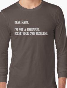 Dear Math, I'm Not A Therapist Funny Geek Nerd Long Sleeve T-Shirt