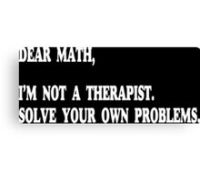 Dear Math, I'm Not A Therapist Funny Geek Nerd Canvas Print