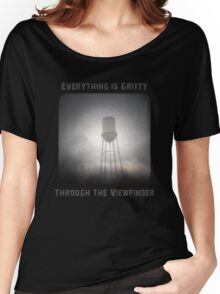 Everything is Gritty Through the Viewfinder (TtV) Women's Relaxed Fit T-Shirt