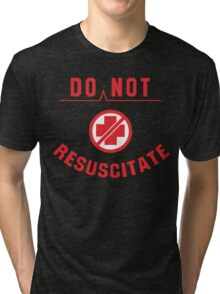 Do Not Resuscitate Funny Geek Nerd Tri-blend T-Shirt