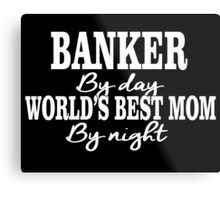 BANKER By Day WORLD'S BEST MOM By Night Metal Print