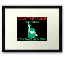 DONT HIT KIDS THEY HAVE GUNS NOW Funny Geek Nerd Framed Print