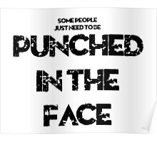 Some People Need to be Punched in the Face Poster