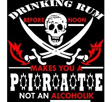DRINKING RUM BEFORE NOON MAKES YOU A PIRATE NOT AN ALCOHOLIC Funny Geek Nerd Photographic Print