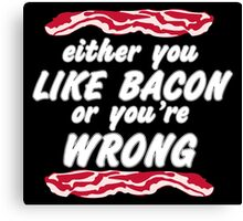 Either You Like Bacon Or You're Wrong Funny Geek Nerd Canvas Print