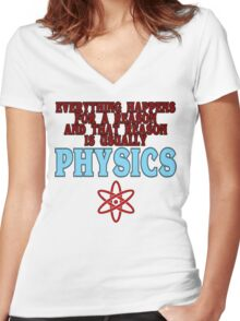 Everything happens for a reason and that reason is usually physics Funny Geek Nerd Women's Fitted V-Neck T-Shirt