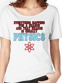 Everything happens for a reason and that reason is usually physics Funny Geek Nerd Women's Relaxed Fit T-Shirt