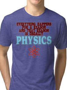 Everything happens for a reason and that reason is usually physics Funny Geek Nerd Tri-blend T-Shirt