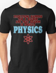 Everything happens for a reason and that reason is usually physics Funny Geek Nerd Unisex T-Shirt