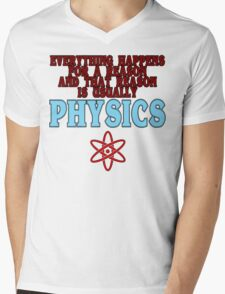 Everything happens for a reason and that reason is usually physics Funny Geek Nerd Mens V-Neck T-Shirt
